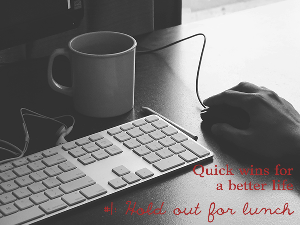 #1: Hold out for lunch | Quick win for a better life| lizniland.com